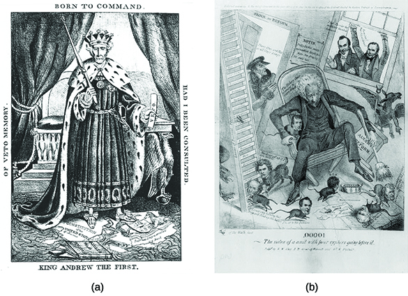 "Political caricature (a) represents President Andrew Jackson as a despotic ruler in robes and a crown, holding a scepter in one hand and a veto in the other. The border of the drawing reads ""King Andrew the First. Of Veto Memory. Born to Command. Had I Been Consulted."" Cartoon (b) shows Jackson overseeing a scene of uncontrollable chaos. He wields a broom as rats with human heads, representing some of his cabinet members, run around on the floor. A pedestal labeled ""Altar of Reform"" topples over, while Jackson falls from a collapsing chair labeled ""The Hickory Chair coming to pieces at last."""