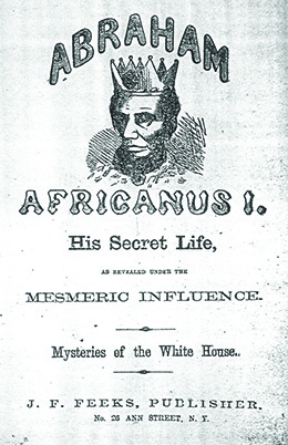 """A book cover depicts Lincoln as an African king, with dark skin, a crown, and a jeweled robe. The text reads """"Abraham Africanus I. His Secret Life, as Revealed under the Mesmeric Influence. Mysteries of the White House."""""""