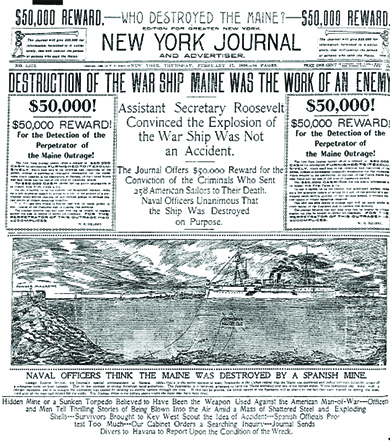 "The front page of the New York Journal and Advertiser is shown. Various stories and images describe the destruction of the USS Maine. The central headline reads, ""Destruction of the War Ship Maine was the Work of an Enemy. Assistant Secretary Roosevelt Convinced the Explosion of the War Ship Was Not an Accident. The Journal Offers $50,000 Reward for the Conviction of the Criminals Who Sent 258 American Soldiers to their Death. Naval Officers Unanimous That the Ship Was Destroyed on Purpose."""