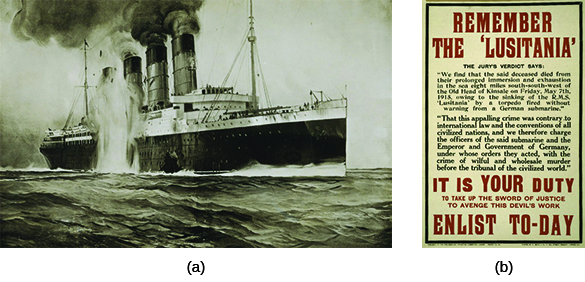 """Drawing (a) depicts the destruction of the Lusitania. A British recruiting poster (b) reads """"REMEMBER THE LUSITANIA. THE JURY'S VERDICT SAYS: 'We find that the said deceased died from their prolonged immersion and exhaustion in the sea eight miles south-southwest of the Old Head of Kinsale on Friday, May 7th, 1915, owing to the sinking of the R.M.S. 'Lusitania' by a torpedo fired without warning from a German submarine. That this appalling crime was contrary to international law and the conventions of all civilized nations, and we therefore charge the officers of the said submarine and the Emperor and Government of Germany, under whose orders they acted, with the crime of wilful and wholesale murder before the tribunal of the civilized world.' IT IS YOUR DUTY TO TAKE UP THE SWORD OF JUSTICE TO AVENGE THIS DEVIL'S WORK. ENLIST TO-DAY."""""""