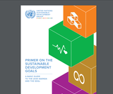 Primer on the United Nations Sustainable Development Goals: A basic guide to the 2030 agenda and the SDGs