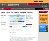 Fields, Forces and Flows in Biological Systems, Spring 2007