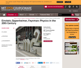 Einstein, Oppenheimer, Feynman: Physics in the 20th Century, Spring 2011