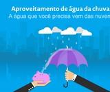APROVEITAMENTO DE ÁGUA DA CHUVA: A água que você precisa vem das nuvens.