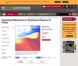 Statistical Mechanics II:  Statistical Physics of Fields, Spring 2014