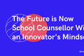 School Counsellor With An Innovator's Mindset
