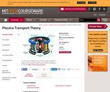 Plasma Transport Theory, Fall 2003