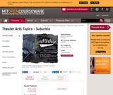 Theater Arts Topics - Suburbia, January (IAP) 2008