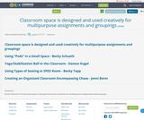 Classroom space is designed and used creatively for multipurpose assignments and groupings