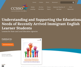 Understanding and Supporting the Educational Needs of Recently Arrived Immigrant English Learner Students