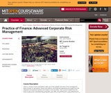 Practice of Finance: Advanced Corporate Risk Management, Spring 2009