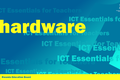 ICT Essentials for Teachers - Hardware