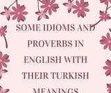 IDIOMS AND PROVERBS = DEYİMLER VE ATASÖZLERİ