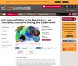 International Politics in the New Century - via Simulation, Interactive Gaming, and 'Edutainment', January (IAP) 2005