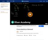 Cross-Price Elasticity of Demand (Khan Academy)