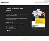 The Art of Serious Game Design: A hands-on workshop for developing educational games: Facilitator guide