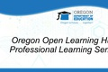 Oregon Open Learning Professional Learning Video Series