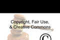 Copyright, Fair Use and Creative Commons