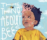 The Thing About Bees: A Love Letter by Shabazz Larkin