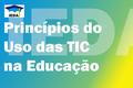 Princípios do Uso das TIC na Educação