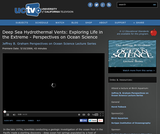 Perspectives on Ocean Science: Deep Sea Hydrothermal Vents - Exploring Life in the Extreme
