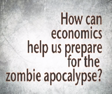 The Economics of the Zombie Apocalypse