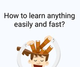 How to learn anything easily and fast?