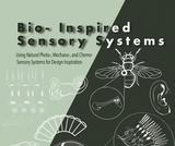 Bio-Inspired Sensory Systems: Using Natural Photo-, Mechano-, and Chemo-Sensory Systems for Design Inspiration