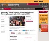 Abdul Latif Jameel Poverty Action Lab Executive Training: Evaluating Social Programs 2011, Spring 2011