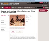 Medical Anthropology: Culture, Society, and Ethics in Disease and Health, Fall 2008