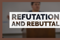 Refutation and Rebuttal