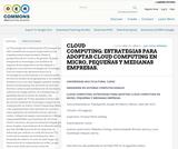 CLOUD COMPUTING: ESTRATEGIAS PARA ADOPTAR CLOUD COMPUTING EN MICRO, PEQUEÑAS Y MEDIANAS EMPRESAS.