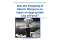 Was the Dropping of Atomic Weapons on Japan an Appropriate Use of Force?