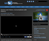 Conversations with History: Science and History