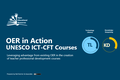 OER in Action - UNESCO ICT-CFT Courses