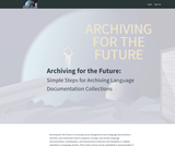 Archiving for the Future: Simple Steps for Archiving Language Documentation Collections