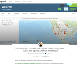 10 Things You Can Do with ArcGIS Online and Story Maps