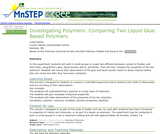 Investigating Polymers: Comparing Two Liquid Glue Based Polymers