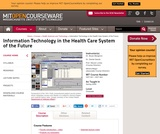 Information Technology in the Health Care System of the Future, Spring 2009