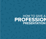 How To Give A Professional Presentation