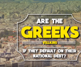 Are the Greeks Villains if They Default on Their National Debt?