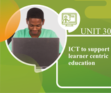 ICT to Support Learner Centric Education