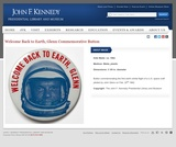 Welcome Back to Earth, Glenn Commemorative Button