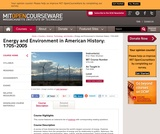 Energy and Environment in American History: 1705-2005, Fall 2006