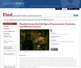 Health Across the Life Span: Frameworks,Contexts,and Measurements